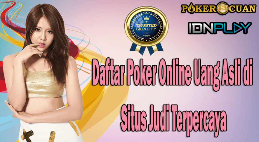 Daftar Poker Online Uang Asli di Situs Judi Terpercaya