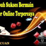 Cara Ampuh Sukses Bermain Judi Poker Online Terpercaya