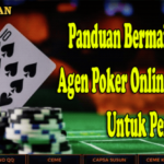 Panduan Bermain Bersama Agen Poker Online Terpercaya Untuk Pemula
