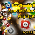 Cara Memilih Situs Agen Judi Poker Online yang Tepat